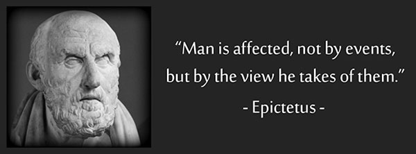 Man is Affected not by events, but by the view he takes of them - Epictetus